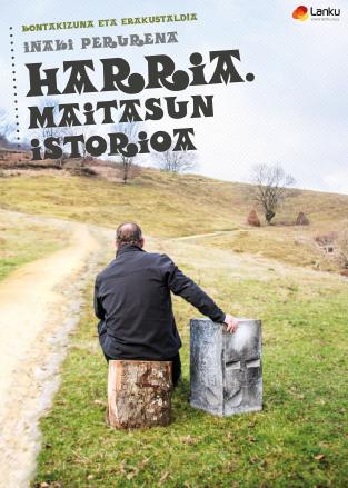 Kontakizuna eta erakustaldia: Iñaki Perurenaren 'Harria. Maitasun istorioa'.